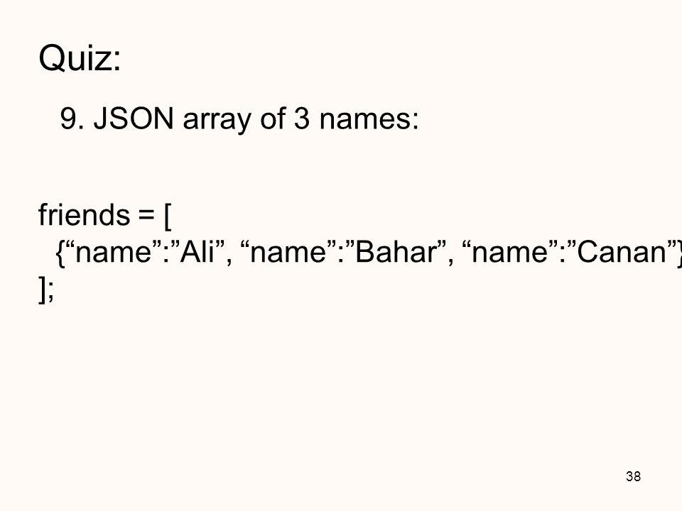 Quiz: 9. JSON array of 3 names: friends = [